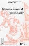 Le patrimoine immatériel : Perspectives d'interprétation du concept de patrimoine - Mariannick Jadé