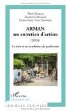 Arman, un entretien d'artiste (2004) : Le texte et ses conditions de production - Pierre Baracca