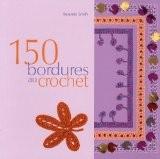 150 bordures en crochet : Inclus des galons, des franges, des motifs et des accessoires - Susan Smith