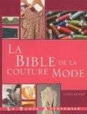 La bible de la couture mode : Guide complet pour confectionner et accessoiriser vos tenues - Lorna Knight