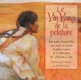 Le Ying Yang de la peinture : Un maître d'aujourd'hui vous révèle ses secrets de peintre inspirés de la philosophie de l'Ancienne Chine - Zhang Hongnian