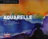 Aquarelle : Guide visuel pour apprendre à peindre de façon créative - Oskar