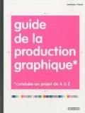 Guide de la production graphique : Conduire un projet de A à Z - Paul Harris