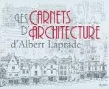 Les carnets d'architecture d'Albert Laprade - Albert Laprade