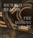 Richard Deacon : The Missing Part - Richard Deacon