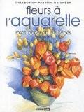 Les fleurs à l'aquarelle : Roses, bouquets, paysages... - Sylvie Rainaud