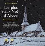 Les plus beaux Noëls d'Alsace : Histoire, traditions, art de vivre - Michel Loetscher