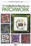 19 Réalisations fleuries au patchwork - Edigo