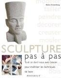 La sculpture, pas à pas : Tout ce dont vous avez besoin pour maîtriser les techniques de base - Karin Hessenberg