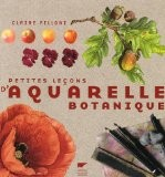 Petites leçons d'aquarelle botanique - Claire Felloni
