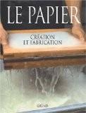 Le papier. Création et fabrication - Josep Asuncion Pastor