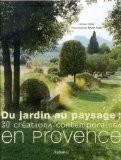 Du jardin au paysage : 30 créations contemporaines en Provence - Louisa Jones