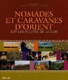 Nomades et caravanes d'Orient : Sur les routes de la soie - Elise Blanchard