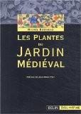 Les plantes du jardin médiéval - Michel Botineau
