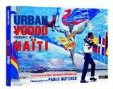Urban Vodou : politique et arts de la rue en Haiti - Pablo Butcher