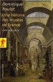 Une histoire des musées de France : XVIIIe-XXe - Dominique Poulot