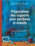 Préparations des supports pour peintures et enduits : Les règles d'or - Jean-Claude Misset