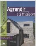 Agrandir sa maison : Plus de 100 projets d'extensions - Marie-Pierre Dubois Petroff