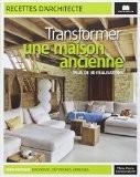 Transformer une maison ancienne : Plus de 30 réalisations - Marie-Pierre Dubois Petroff