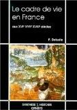 Le Cadre de vie en France aux XVIe, XVII et XVIIIe siècles - Paul Delsalle
