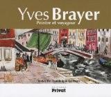 Yves Brayer : Peintre et voyageur - Dominique Le Brun
