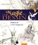 La magie du dessin : Donnez vie à votre imaginaire - Cliff Wright