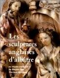 Les sculptures anglaises d'albatre: Musée national du Moyen Age, Thermes de Cluny, Paris - Musée national du Moyen Âge-Thermes de Cluny
