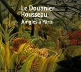 Le Douanier Rousseau : Jungles à Paris - Serge Lemoine