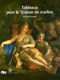 Tableaux pour le trianon de marbre - Antoine Schnapper