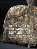 Fastes de cour et cérémonies royales : Le costumes de cour en Europe (1650-1800) - Pierre Arizzoli-Clémentel