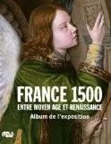 France 1500 : Entre Moyen Age et Renaissance - Béatrice de Chancel-Bardelot