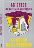 Guide du tapissier décorateur, tome 3. Le décorateur de la fenêtre - Jean-Pierre Flament