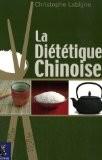 La diététique chinoise : L'alimentation énergétique selon la médecine chinoise pluri-millénaire - Christophe Labigne