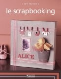 Le scrapbooking - Florence Raynal