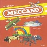 Les jouets Meccano : Dans les années 1930 - Robert Goirand