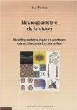 Neurogeometrie de la Vision Modeles Mathematiques & Physiques des Architectures Fonctionnelles - Jean Petitot