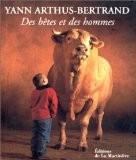 Des bêtes et des hommes - Yann Arthus-Bertrand
