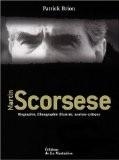 Martin Scorsese : Biographie, filmographie illustrée, analyse critique - Patrick Brion
