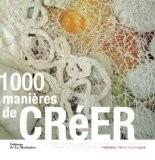 1000 manières de créer - Françoise Tellier-Loumagne