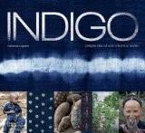 Indigo : Périple bleu d'une créatrice textile - Catherine Legrand
