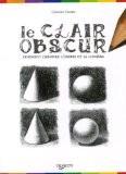 Le clair-obscur : Comment dessiner l'ombre et la lumière - Giovanni Civardi
