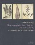 Photographier les plantes au XIXe siècle : La photographie dans les livres de botanique - Caroline Fieschi