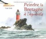 Peindre la Bretagne : A l'aquarelle - Yvon Carlo