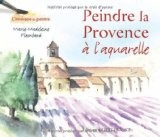 Peindre la Provence à l'aquarelle - Marie-Madeleine Flambard