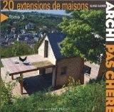 Archi pas chère : Tome 3, 20 Extensions de maisons - Olivier Darmon