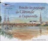 Peindre les paysages de Gironde à l'aquarelle - Gilles Ronin