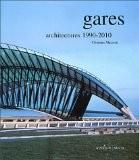 Gares : Architectures 1990-2010 - Cristiana Mazzoni