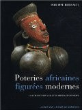 Poteries africaines figurées modernes : La collection Colette Brissaud-Mendes - Philippe Brissaud