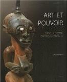 Art et pouvoir : Dans la savane d'Afrique centrale - Constantin Petridis