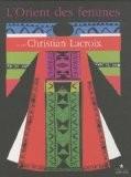 L'Orient des femmes vu par Christian Lacroix - Christian Lacroix